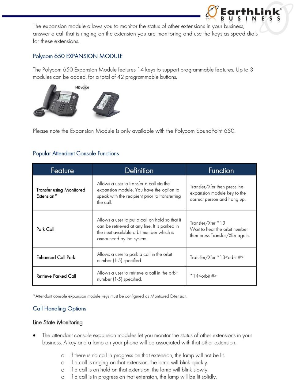 Please note the Expansion Module is only available with the Polycom SoundPoint 650.