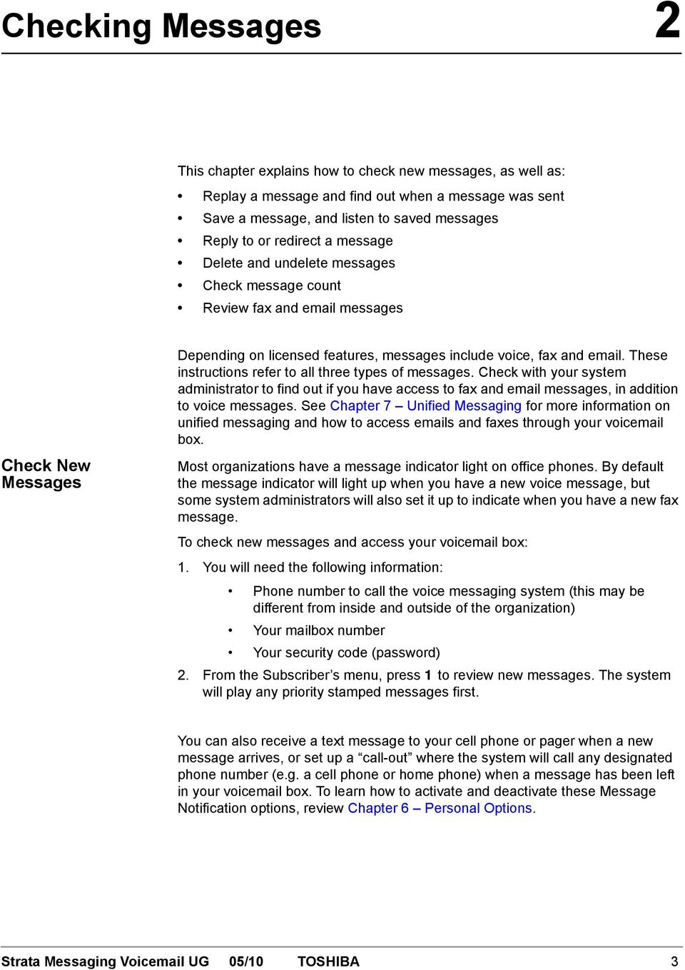 These instructions refer to all three types of messages. Check with your system administrator to find out if you have access to fax and email messages, in addition to voice messages.