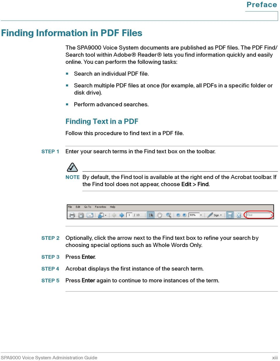 Search multiple PDF files at once (for example, all PDFs in a specific folder or disk drive). Perform advanced searches. Finding Text in a PDF Follow this procedure to find text in a PDF file.