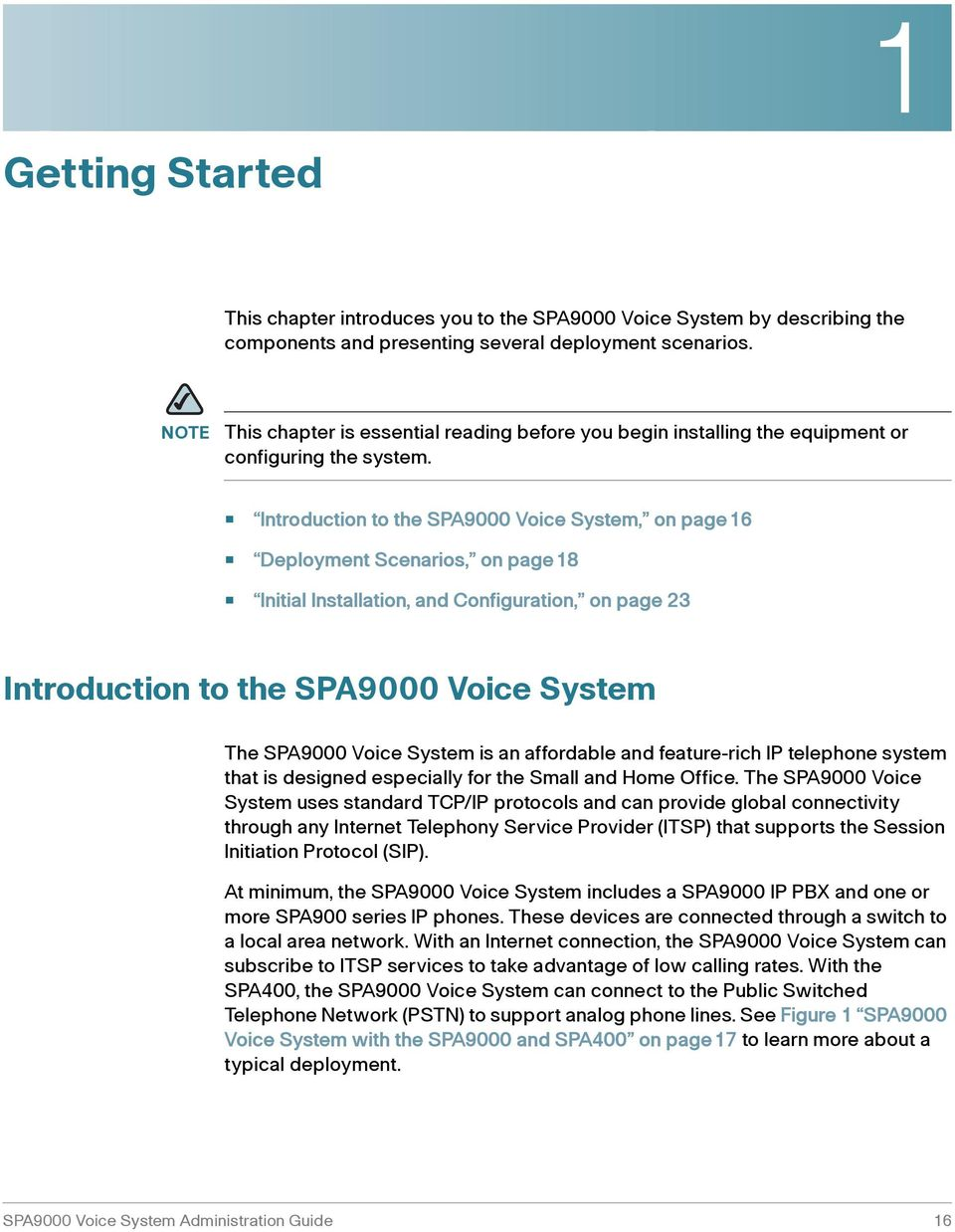 Introduction to the SPA9000 Voice System, on page16 Deployment Scenarios, on page18 Initial Installation, and Configuration, on page 23 Introduction to the SPA9000 Voice System The SPA9000 Voice