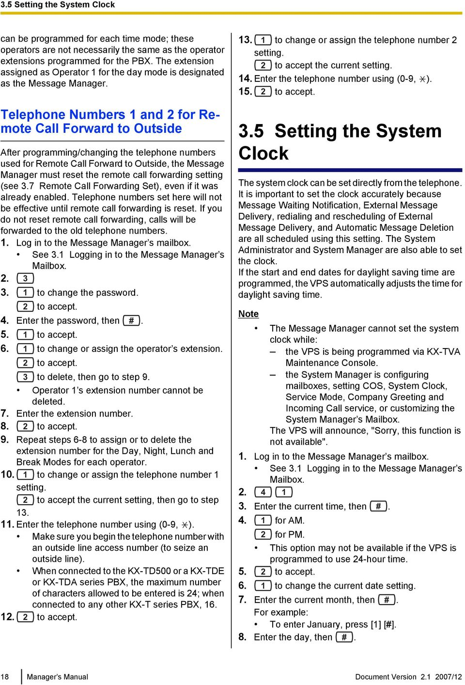 Telephone Numbers 1 and 2 for Remote Call Forward to Outside After programming/changing the telephone numbers used for Remote Call Forward to Outside, the Message Manager must reset the remote call
