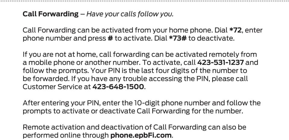 Your PIN is the last four digits of the number to be forwarded. If you have any trouble accessing the PIN, please call Customer Service at 423-648-1500.