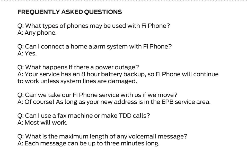 A: Your service has an 8 hour battery backup, so Fi Phone will continue to work unless system lines are damaged.