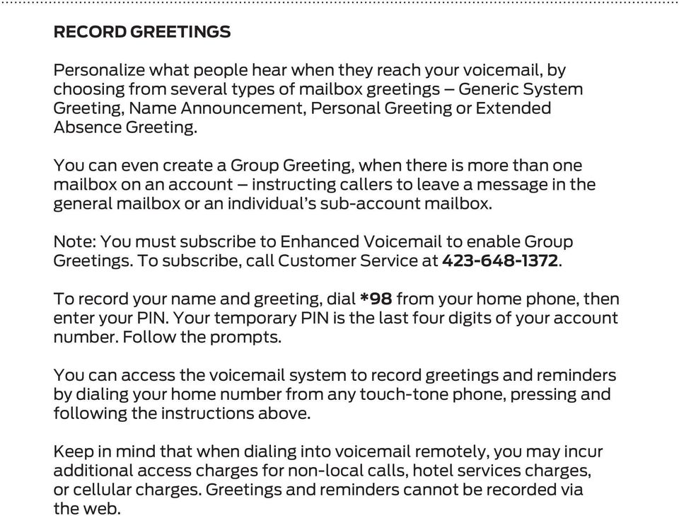 You can even create a Group Greeting, when there is more than one mailbox on an account instructing callers to leave a message in the general mailbox or an individual s sub-account mailbox.