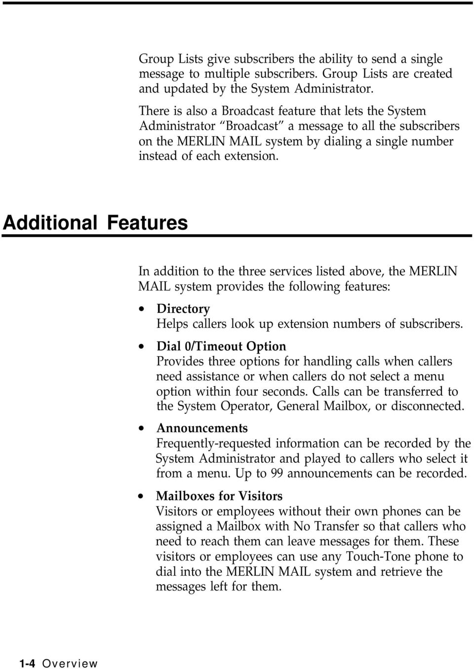 Additional Features In addition to the three services listed above, the MERLIN MAIL system provides the following features: Directory Helps callers look up extension numbers of subscribers.