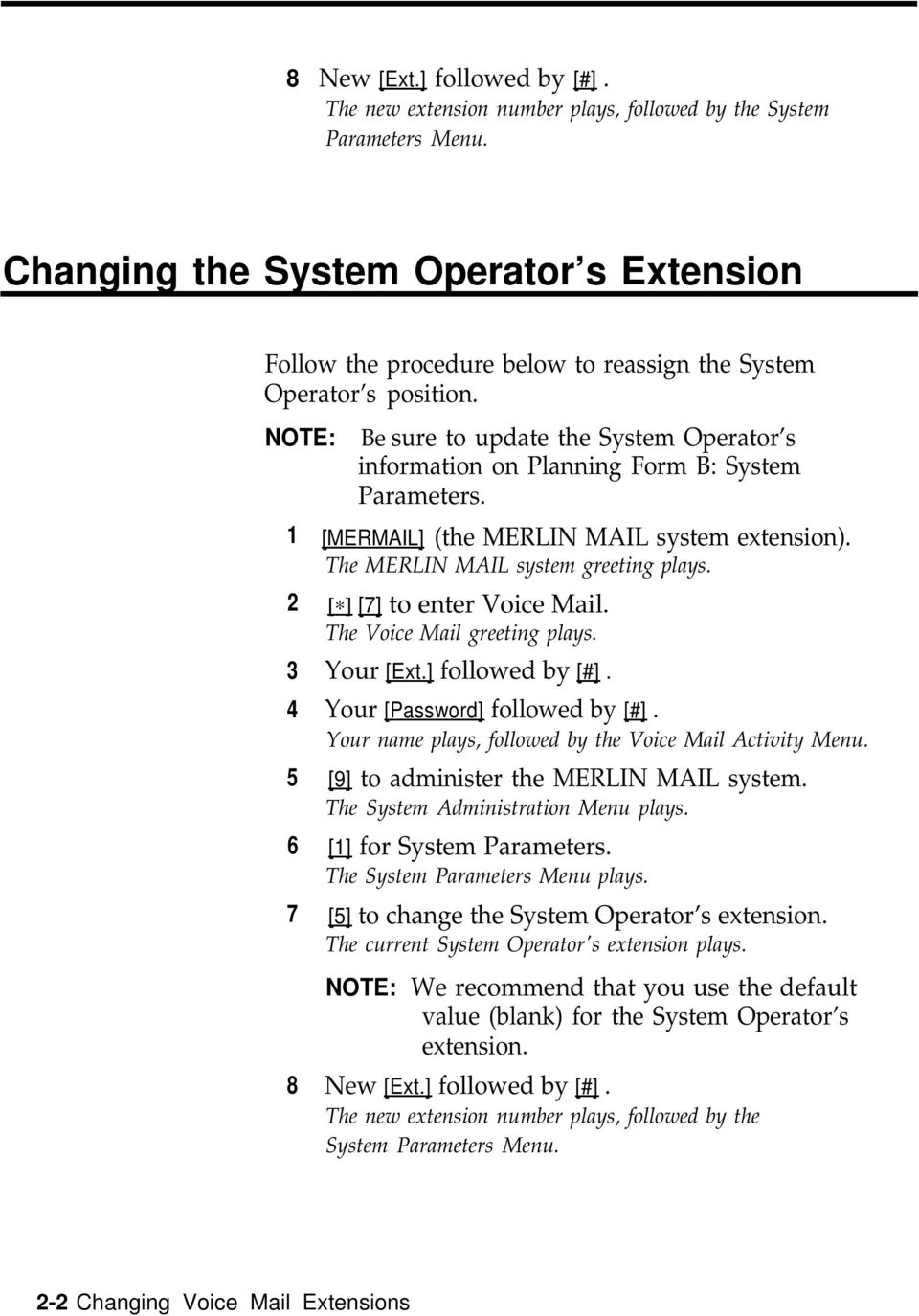 NOTE: 1 2 3 4 5 6 7 8 Be sure to update the System Operator s information on Planning Form B: System Parameters. [MERMAIL] (the MERLIN MAIL system extension). The MERLIN MAIL system greeting plays.