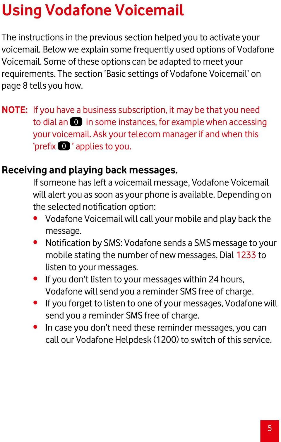 Note: If you have a business subscription, it may be that you need to dial an 0 in some instances, for example when accessing your voicemail.
