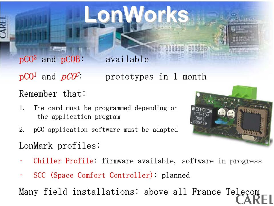 pco application software must be adapted LonMark profiles: Chiller Profile: firmware