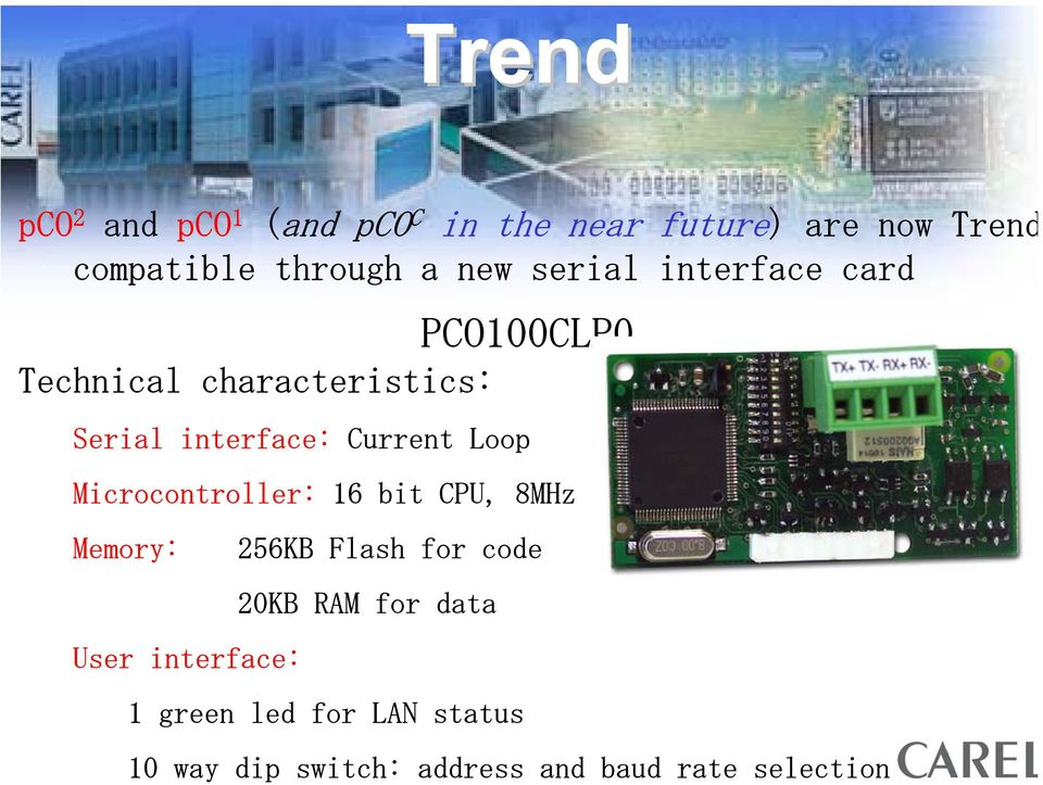 Loop Microcontroller: 16 bit CPU, 8MHz Memory: User interface: 256KB Flash for code 20KB
