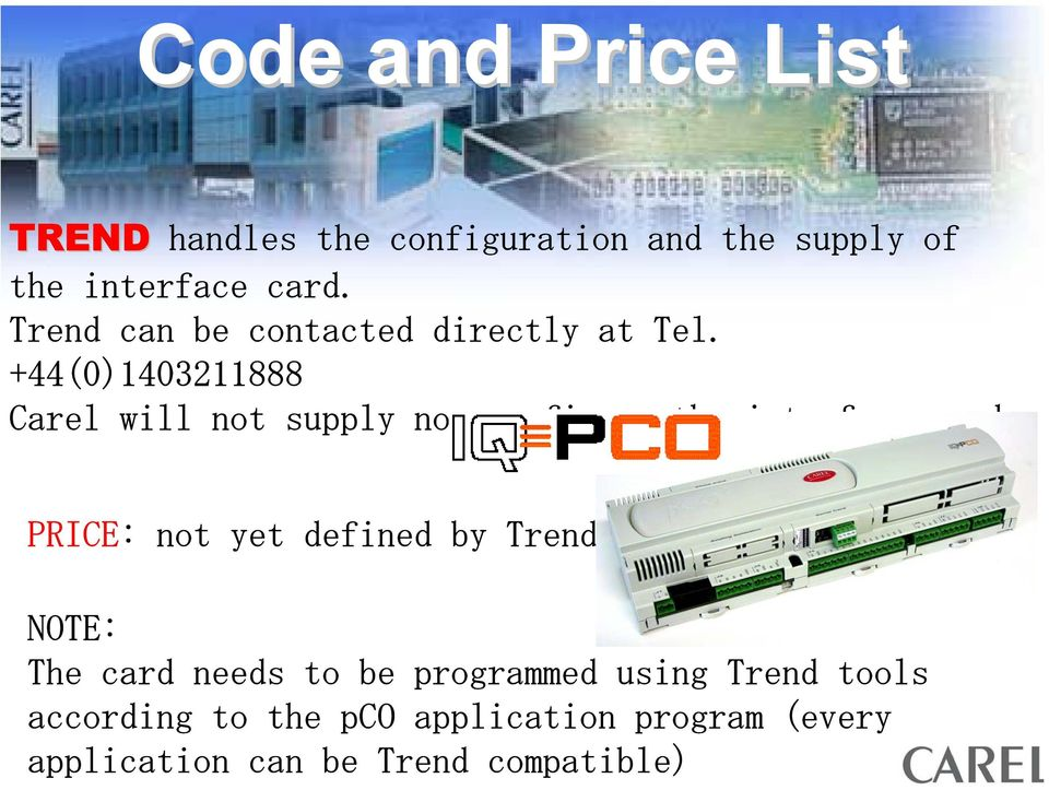 +44(0)1403211888 Carel will not supply nor configure the interface card.