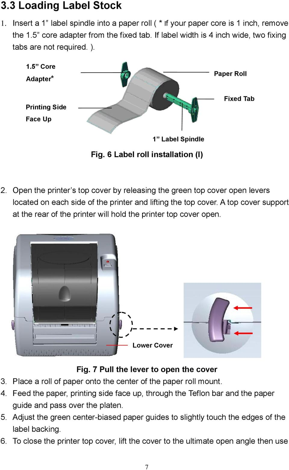 Open the printer s top cover by releasing the green top cover open levers located on each side of the printer and lifting the top cover.