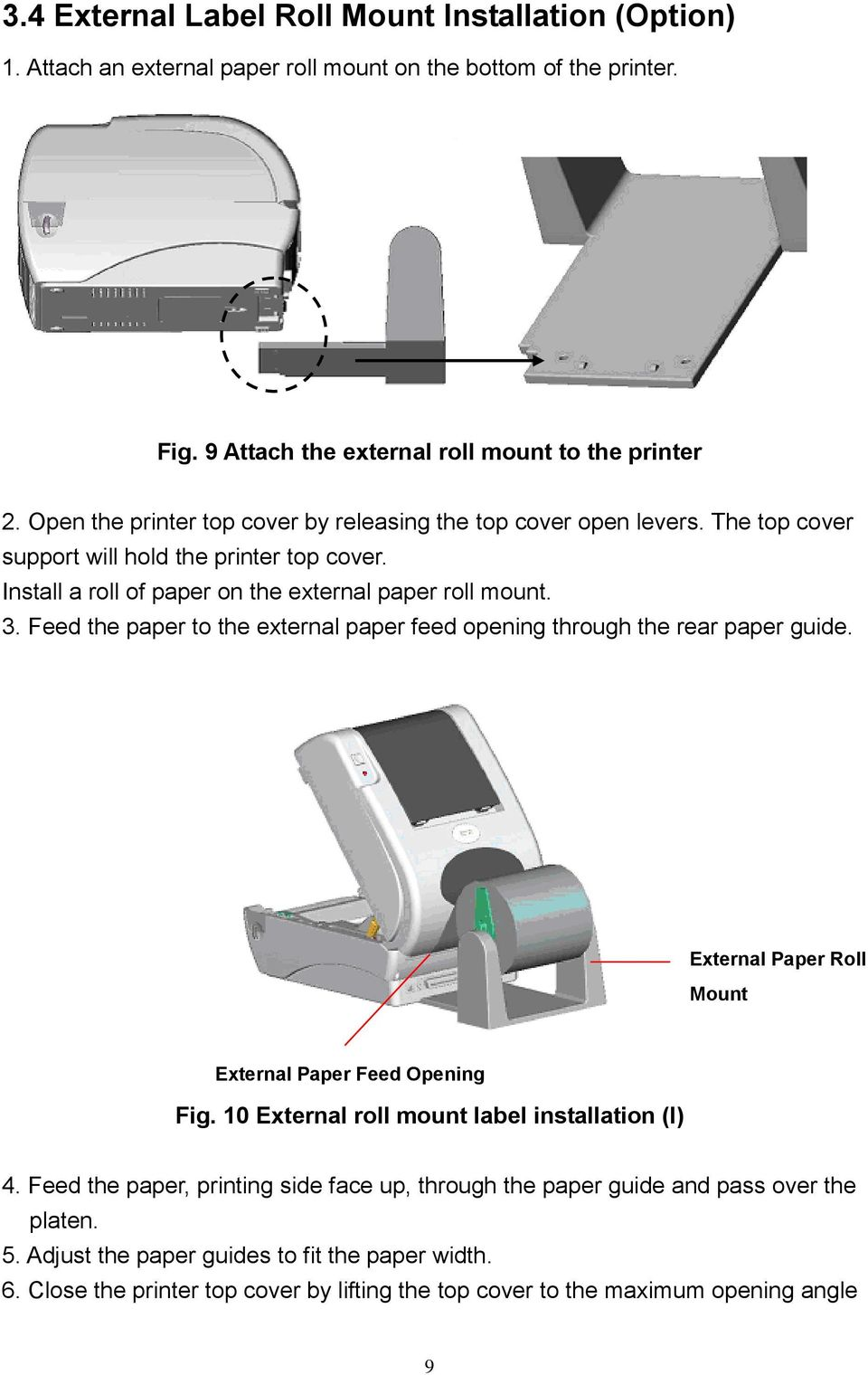 Feed the paper to the external paper feed opening through the rear paper guide. External Paper Roll Mount External Paper Feed Opening Fig. 10 External roll mount label installation (I) 4.