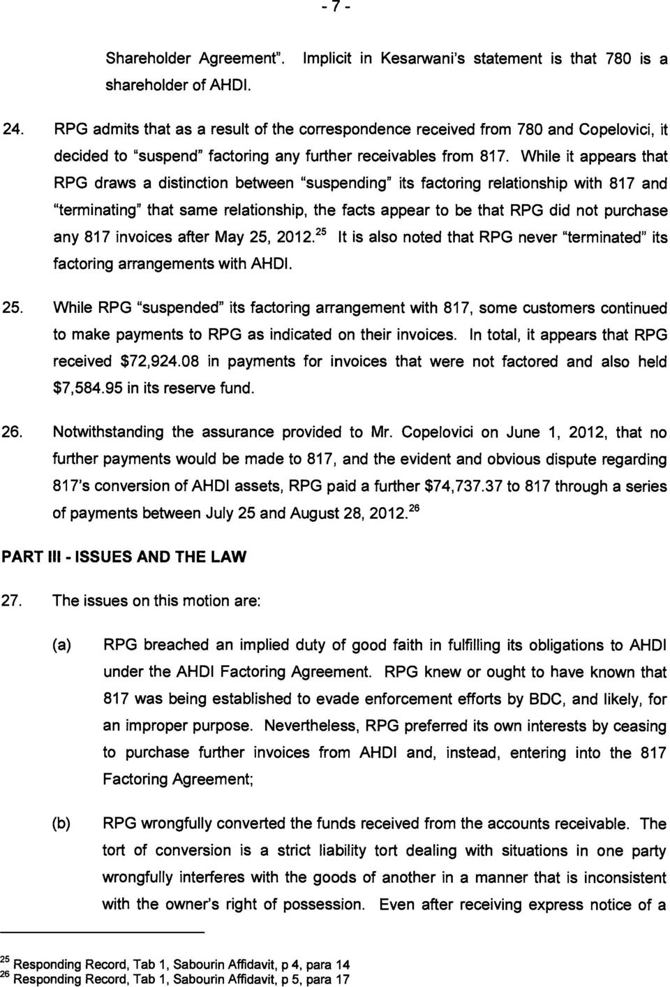 "While it appears that RPG draws a distinction between ""suspending"" its factoring relationship with 817 and ""terminating"" that same relationship, the facts appear to be that RPG did not purchase any"