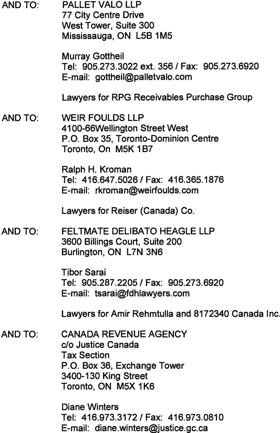 5026 / Fax: 416.365.1876 E-mail: rkroman@weirfoulds.com Lawyers for Reiser (Canada) Co. AND TO: FELTMATE DELIBATO HEAGLE LLP 3600 Billings Court, Suite 200 Burlington, ON L7N 3N6 Tibor Sarai Tel: 905.