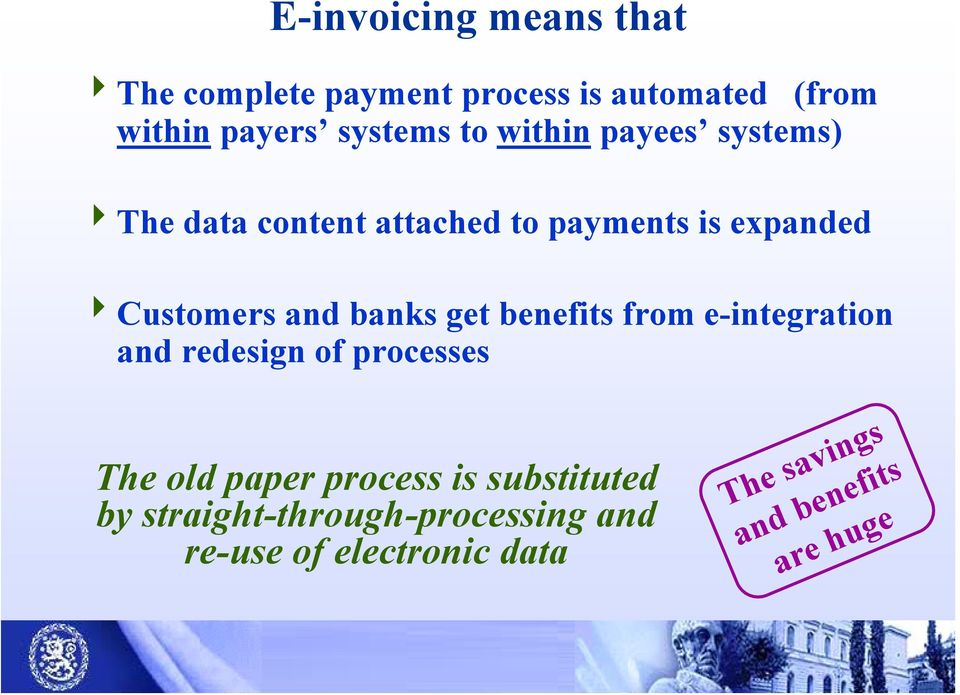 banks get benefits from e-integration and redesign of processes The old paper process is