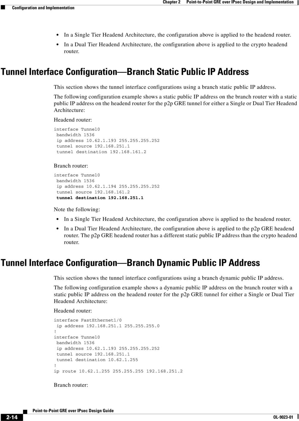 Tunnel Interface Configuration Branch Static Public IP Address This section shows the tunnel interface configurations using a branch static public IP address.