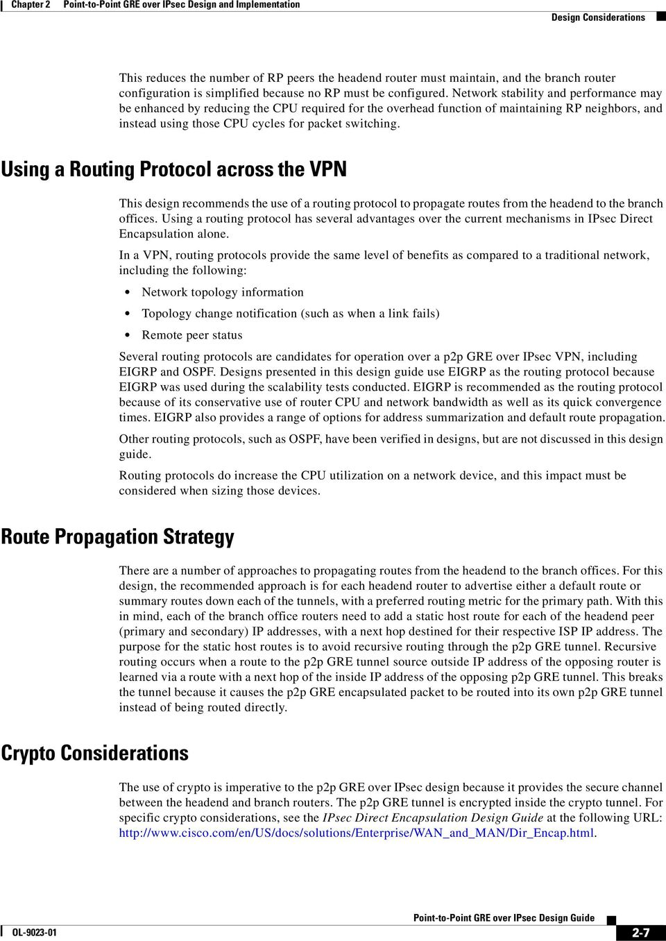 Using a Routing Protocol across the VPN This design recommends the use of a routing protocol to propagate routes from the headend to the branch offices.
