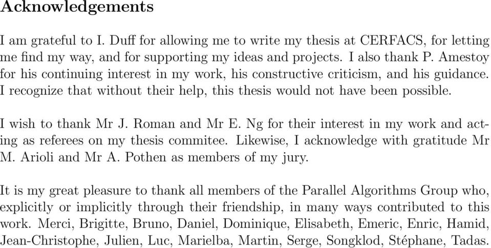 Roman and Mr E. Ng for their interest in my work and acting as referees on my thesis commitee. Likewise, I acknowledge with gratitude Mr M. Arioli and Mr A. Pothen as members of my jury.