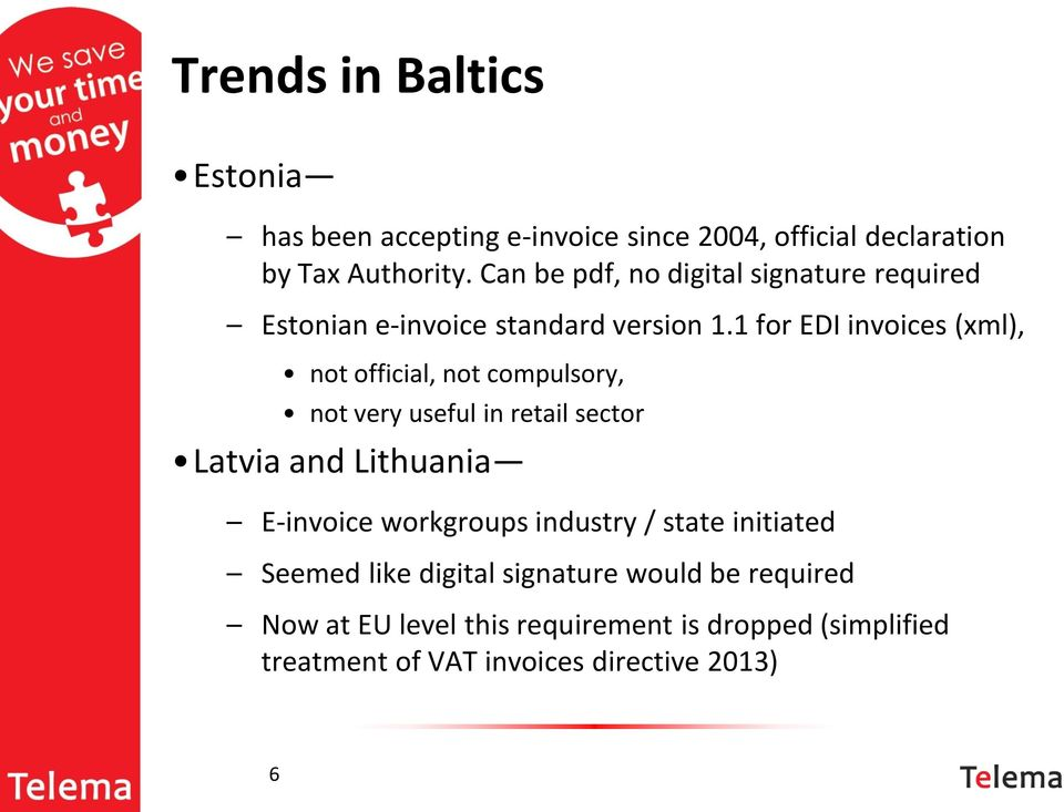 1 for EDI invoices (xml), not official, not compulsory, not very useful in retail sector Latvia and Lithuania E-invoice
