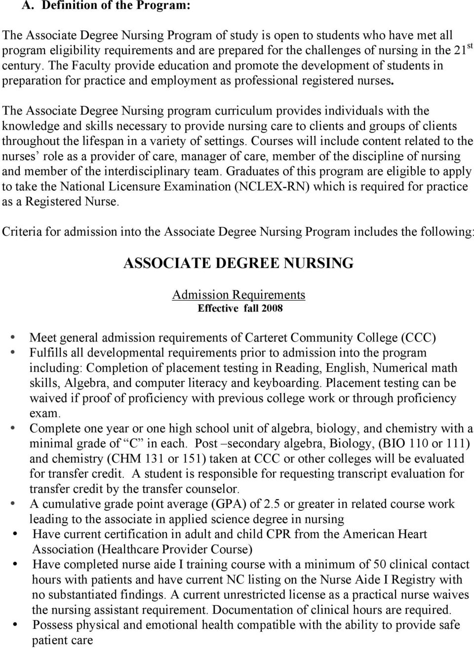 The Associate Degree Nursing program curriculum provides individuals with the knowledge and skills necessary to provide nursing care to clients and groups of clients throughout the lifespan in a