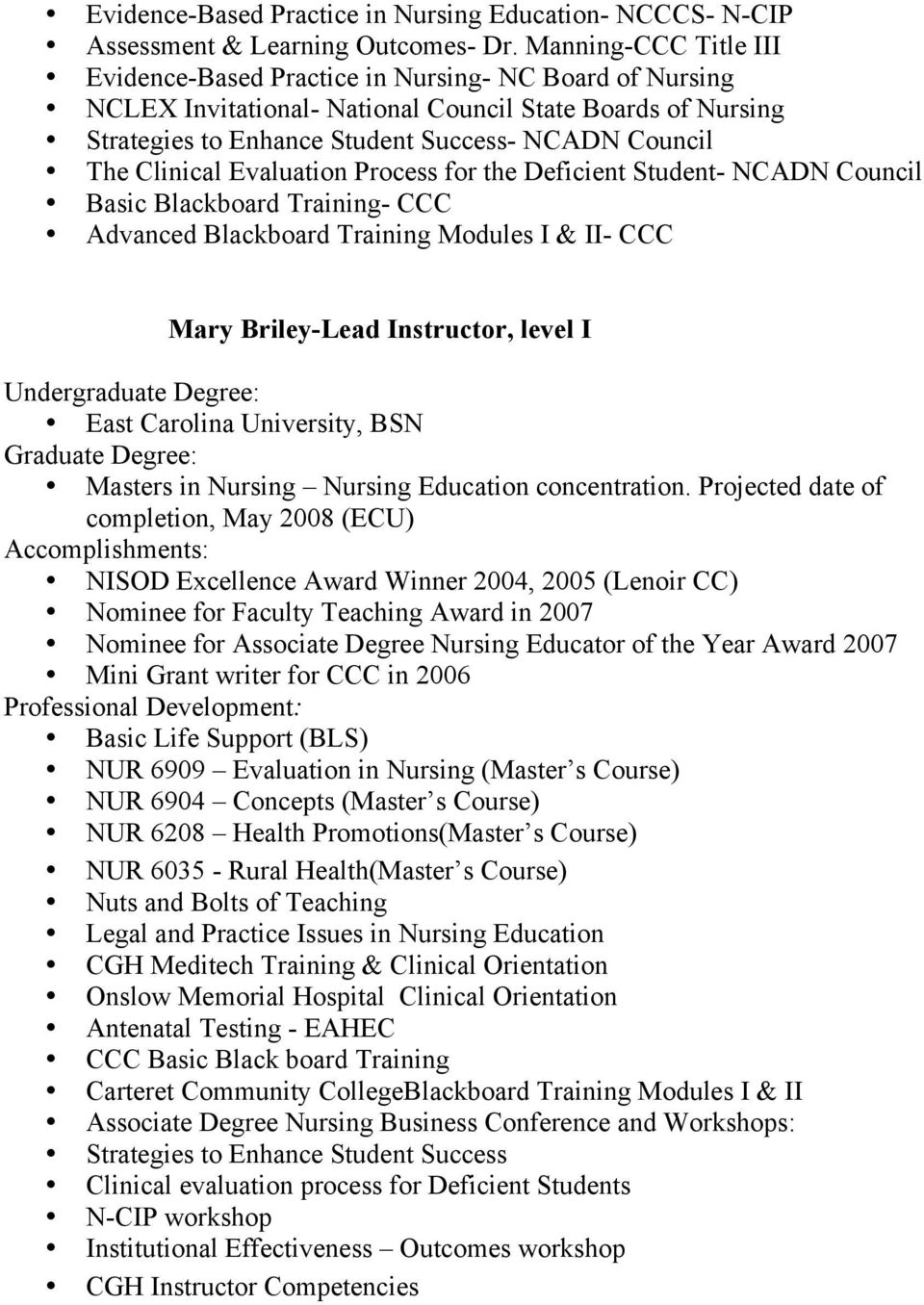 Clinical Evaluation Process for the Deficient Student- NCADN Council Basic Blackboard Training- CCC Advanced Blackboard Training Modules I & II- CCC Mary Briley-Lead Instructor, level I Undergraduate