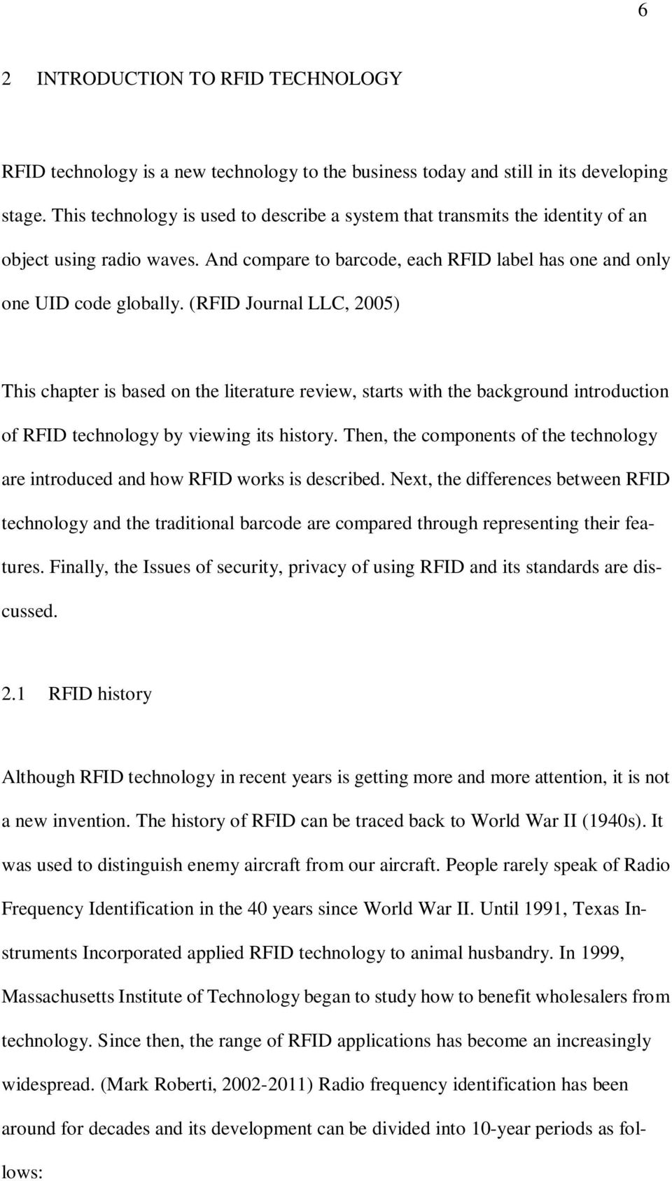 (RFID Journal LLC, 2005) This chapter is based on the literature review, starts with the background introduction of RFID technology by viewing its history.