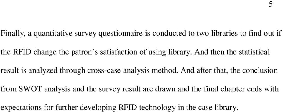 And then the statistical result is analyzed through cross-case analysis method.