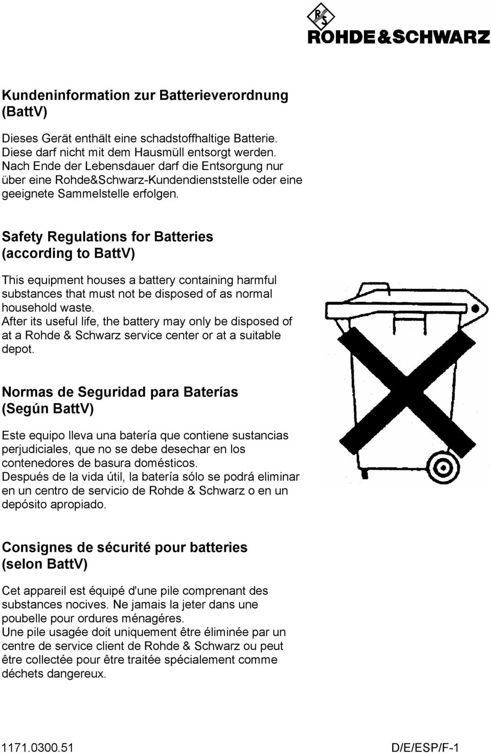 Safety Regulations for Batteries (according to BattV) This equipment houses a battery containing harmful substances that must not be disposed of as normal household waste.