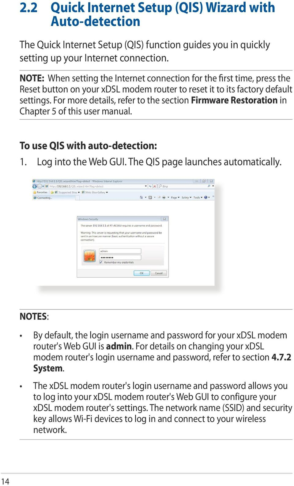 For more details, refer to the section Firmware Restoration in Chapter 5 of this user manual. To use QIS with auto-detection: 1. Log into the Web GUI. The QIS page launches automatically.