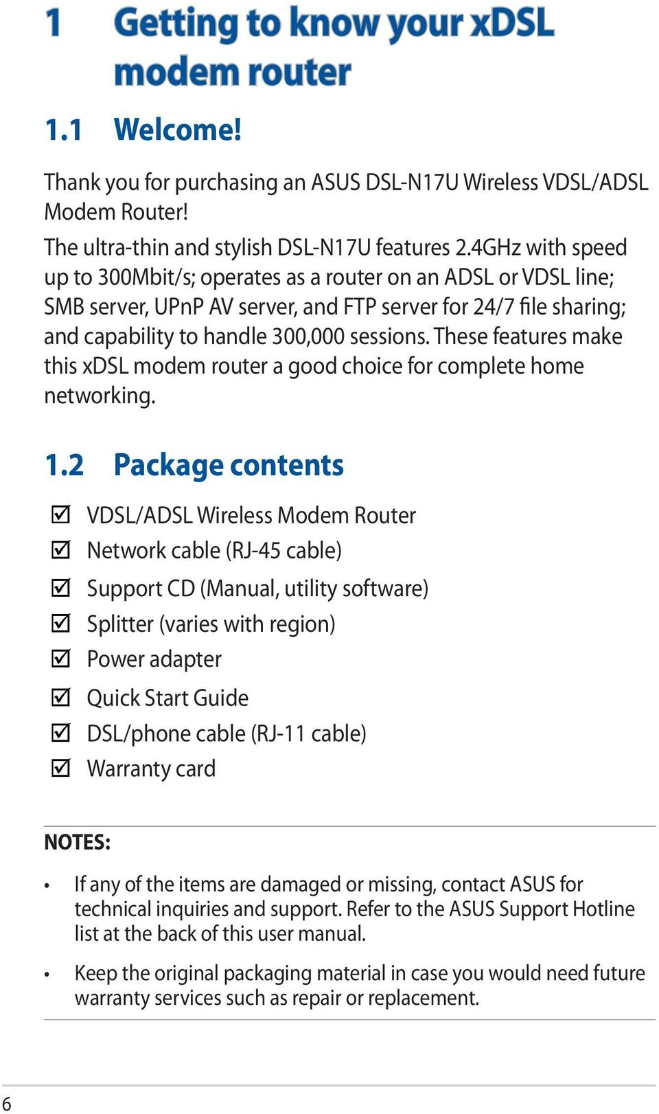 These features make this xdsl modem router a good choice for complete home networking. 1.