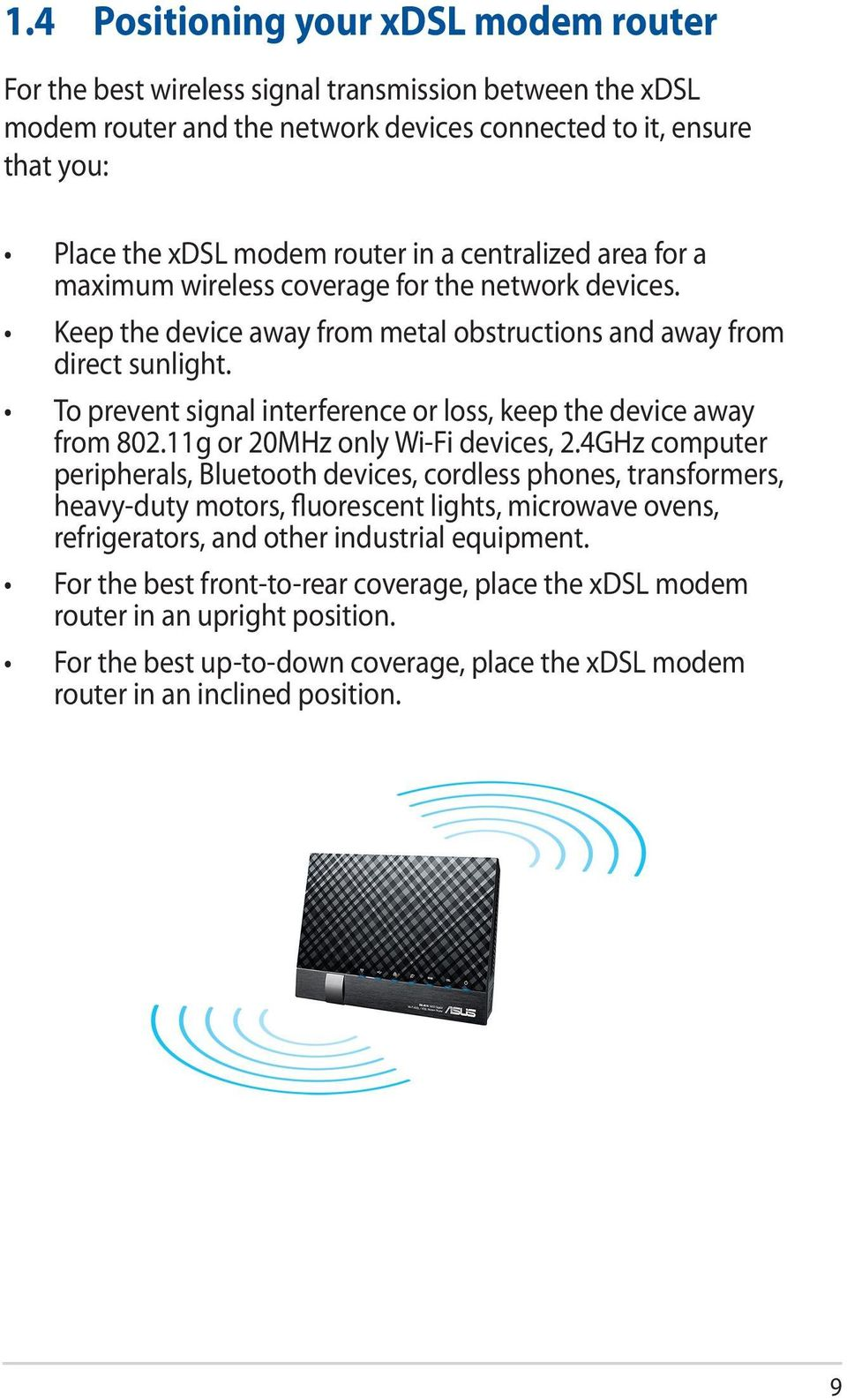 To prevent signal interference or loss, keep the device away from 802.11g or 20MHz only Wi-Fi devices, 2.
