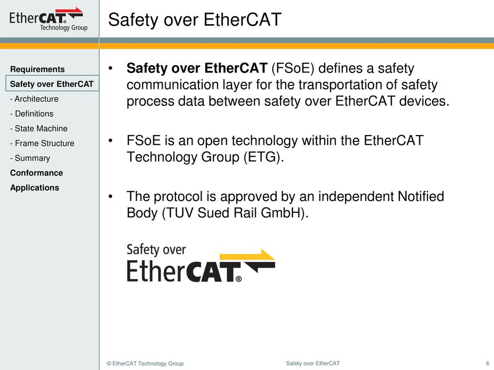 FSoE is an open technology within the EtherCAT Technology Group (ETG).