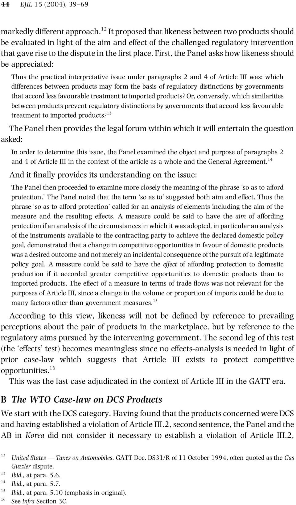 First, the Panel asks how likeness should be appreciated: Thus the practical interpretative issue under paragraphs 2 and 4 of Article III was: which differences between products may form the basis of