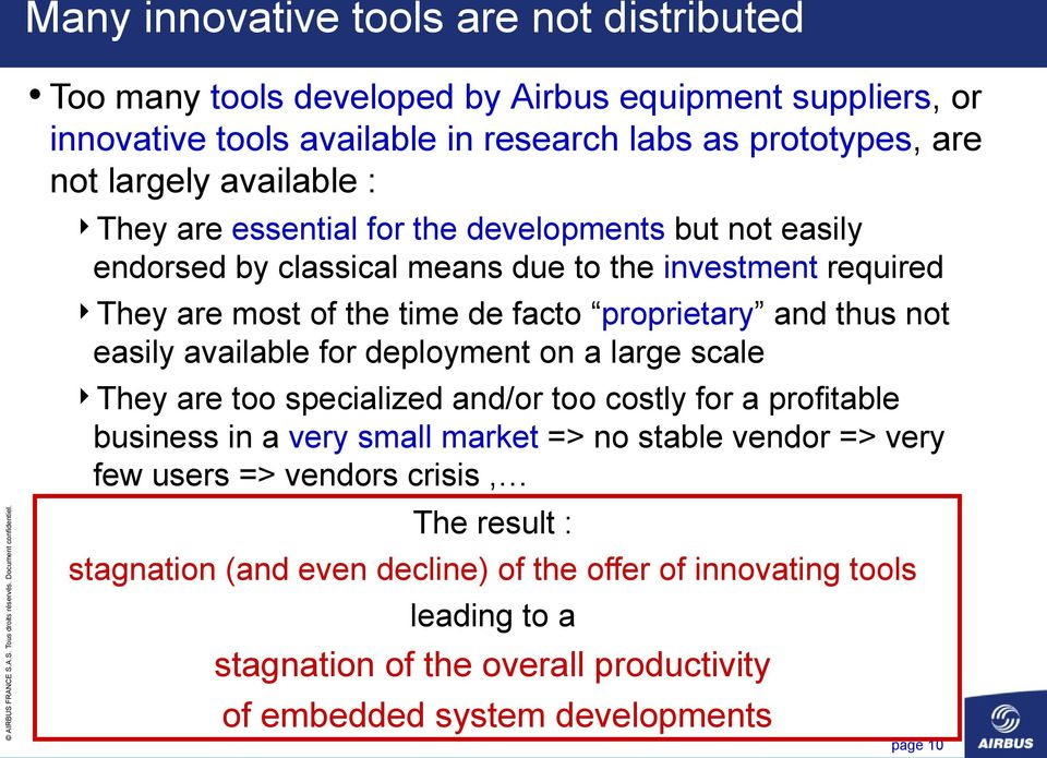 not easily available for deployment on a large scale They are too specialized and/or too costly for a profitable business in a very small market => no stable vendor => very few