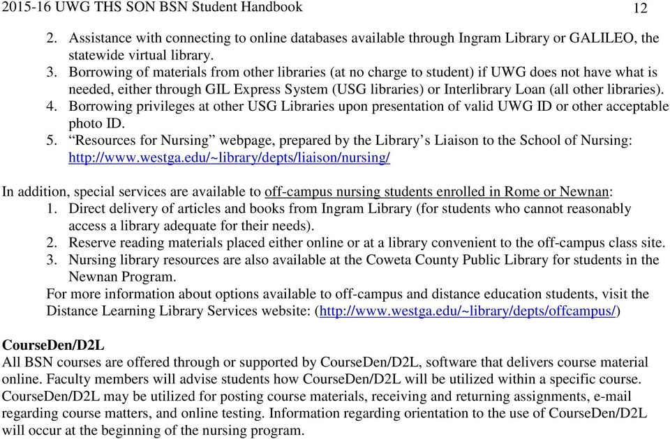 4. Borrowing privileges at other USG Libraries upon presentation of valid UWG ID or other acceptable photo ID. 5.