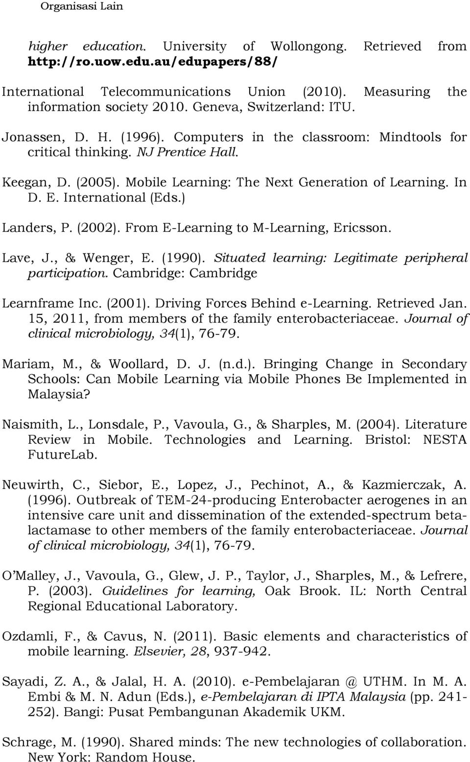 In D. E. International (Eds.) Landers, P. (2002). From E-Learning to M-Learning, Ericsson. Lave, J., & Wenger, E. (1990). Situated learning: Legitimate peripheral participation.