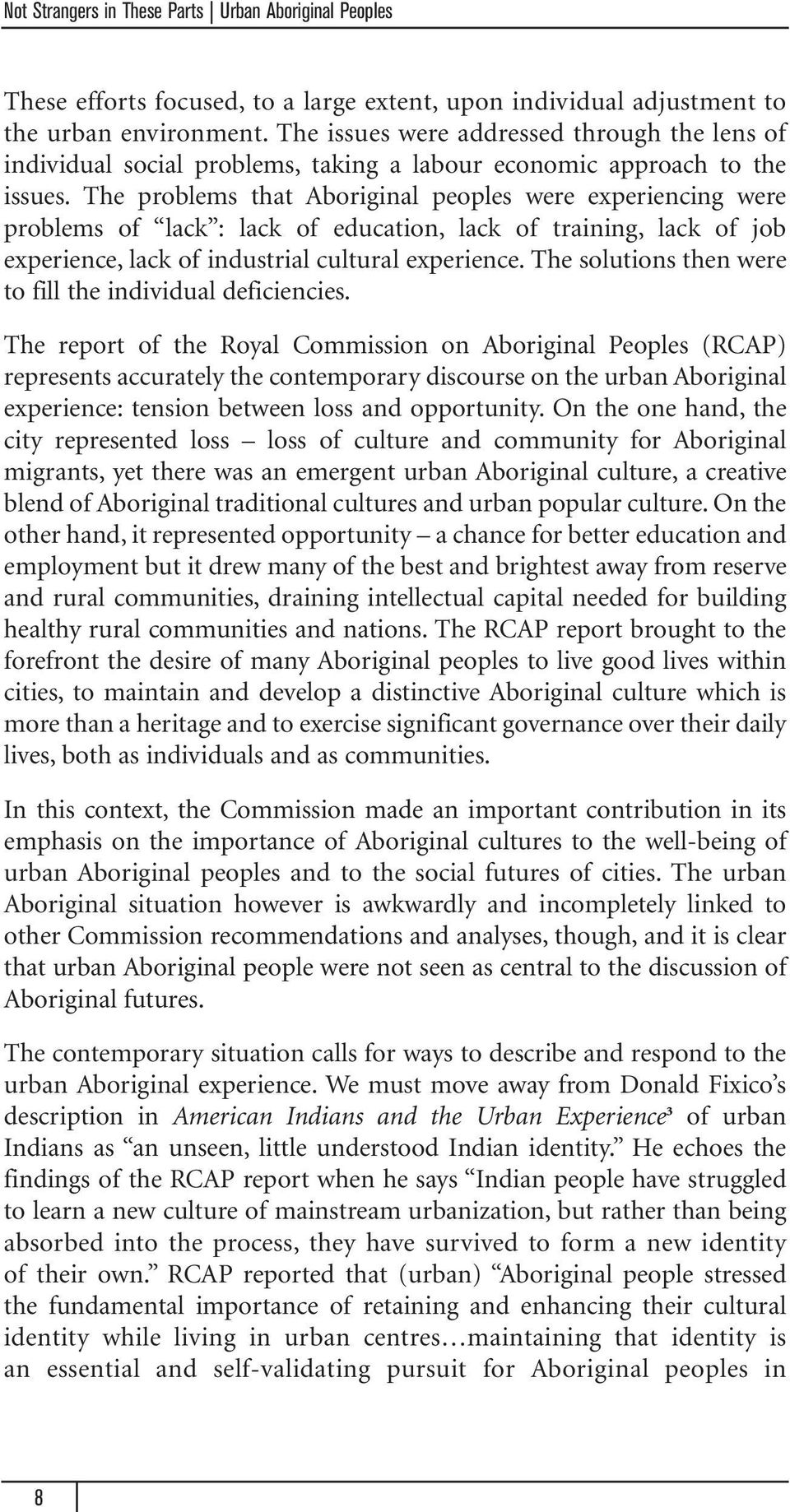 The problems that Aboriginal peoples were experiencing were problems of lack : lack of education, lack of training, lack of job experience, lack of industrial cultural experience.