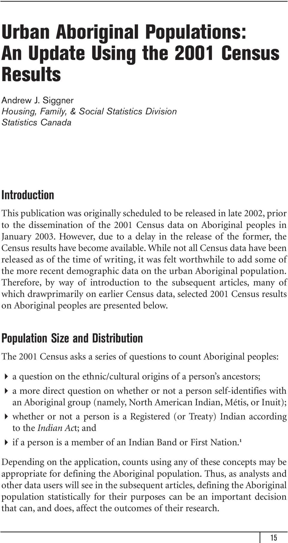 Census data on Aboriginal peoples in January 2003. However, due to a delay in the release of the former, the Census results have become available.