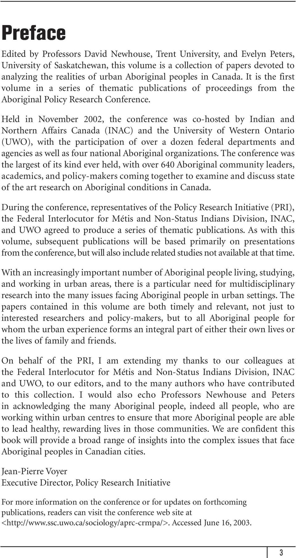 Held in November 2002, the conference was co-hosted by Indian and Northern Affairs Canada (INAC) and the University of Western Ontario (UWO), with the participation of over a dozen federal