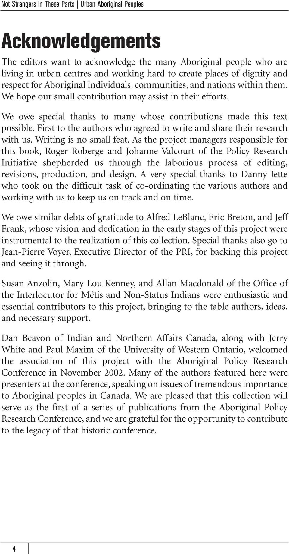 We owe special thanks to many whose contributions made this text possible. First to the authors who agreed to write and share their research with us. Writing is no small feat.