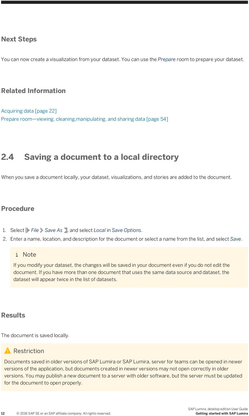 4 Saving a document to a local directory When you save a document locally, your dataset, visualizations, and stories are added to the document. Procedure 1.