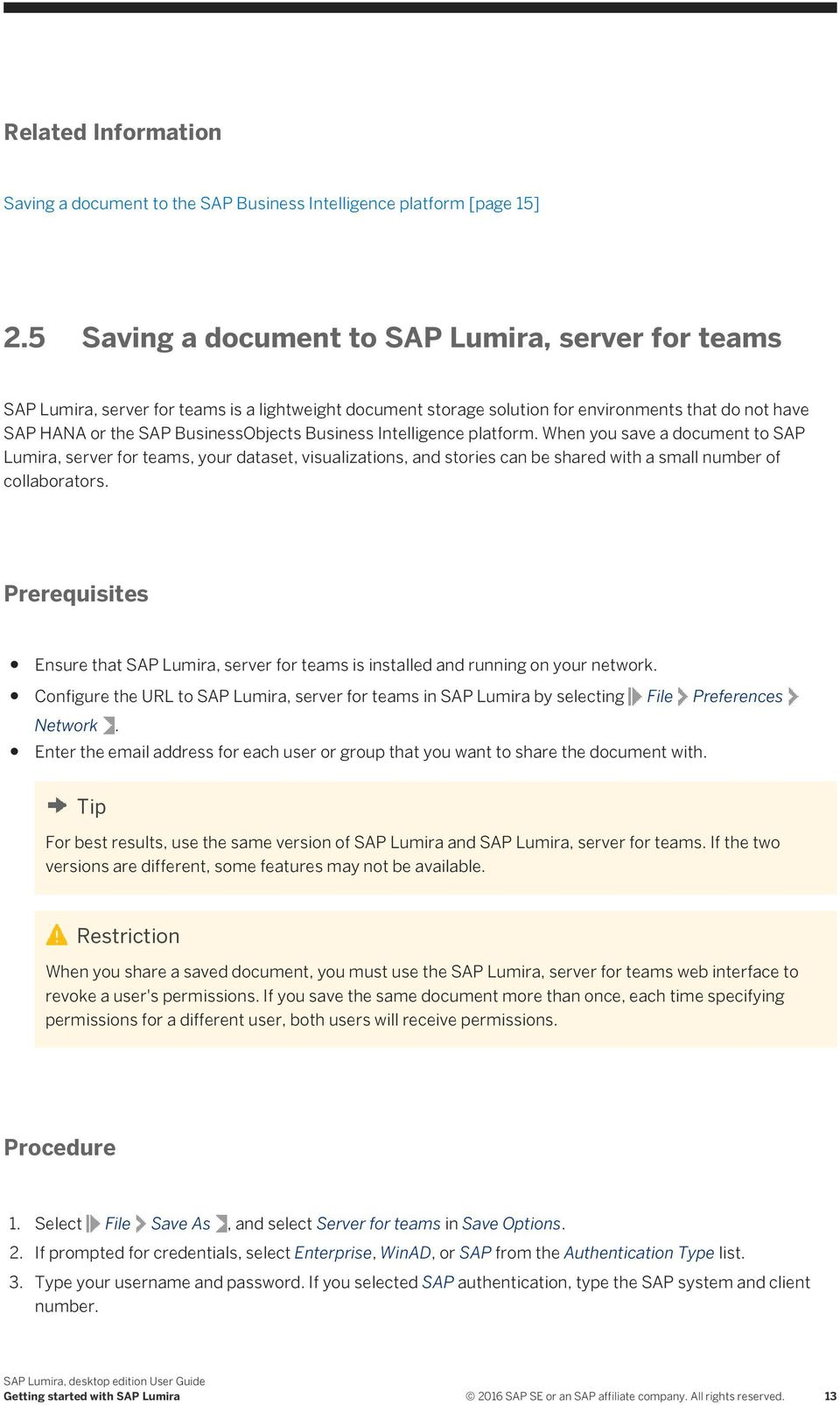 Business Intelligence platform. When you save a document to SAP Lumira, server for teams, your dataset, visualizations, and stories can be shared with a small number of collaborators.
