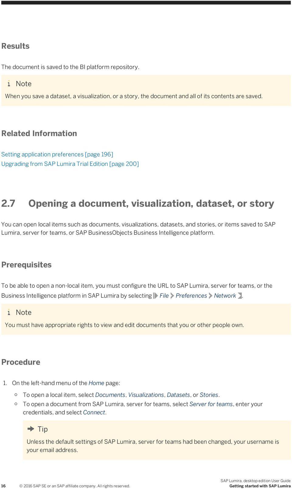 7 Opening a document, visualization, dataset, or story You can open local items such as documents, visualizations, datasets, and stories, or items saved to SAP Lumira, server for teams, or SAP