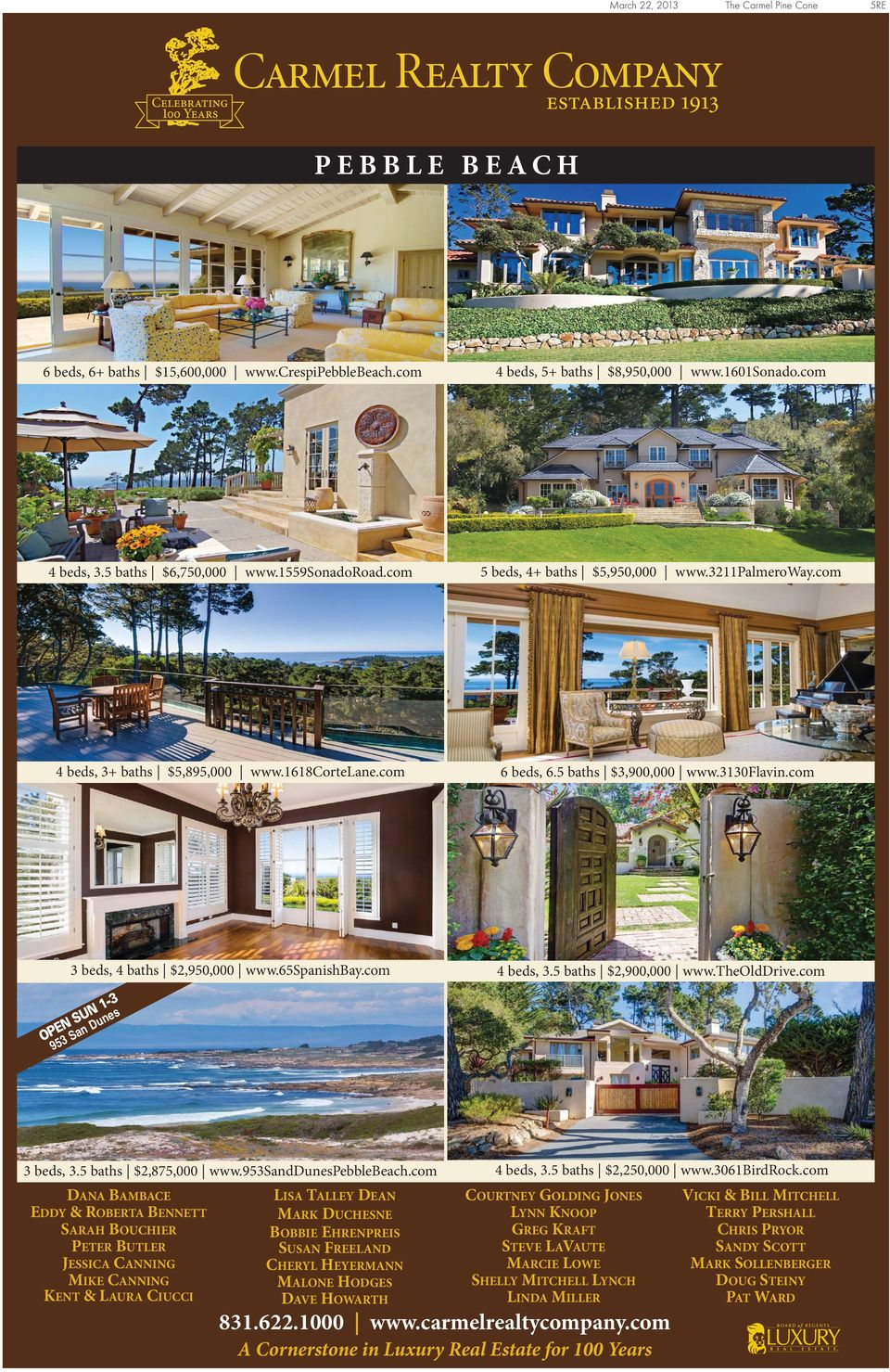 com 4 beds, 3.5 baths $2,900,000 www.theolddrive.com OPEN SUN 1-3 953 San Dunes 3 beds, 3.5 baths $2,875,000 www.953sanddunespebblebeach.
