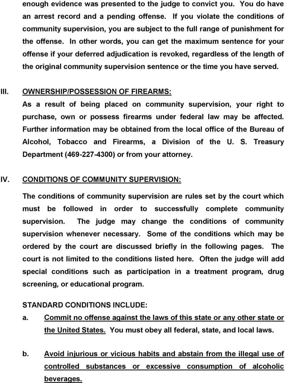 In other words, you can get the maximum sentence for your offense if your deferred adjudication is revoked, regardless of the length of the original community supervision sentence or the time you