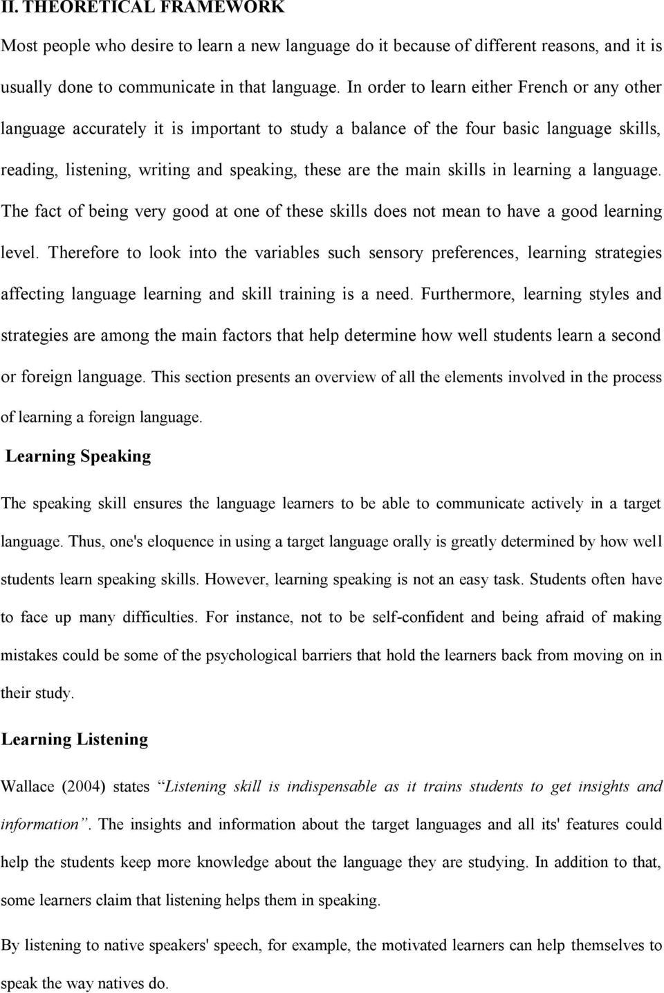 skills in learning a language. The fact of being very good at one of these skills does not mean to have a good learning level.