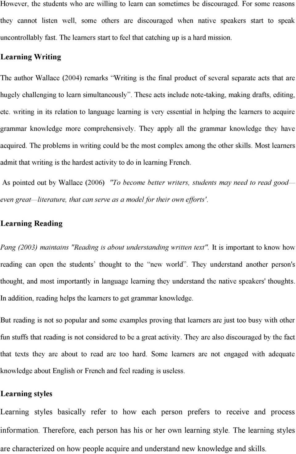 Learning Writing The author Wallace (2004) remarks Writing is the final product of several separate acts that are hugely challenging to learn simultaneously.