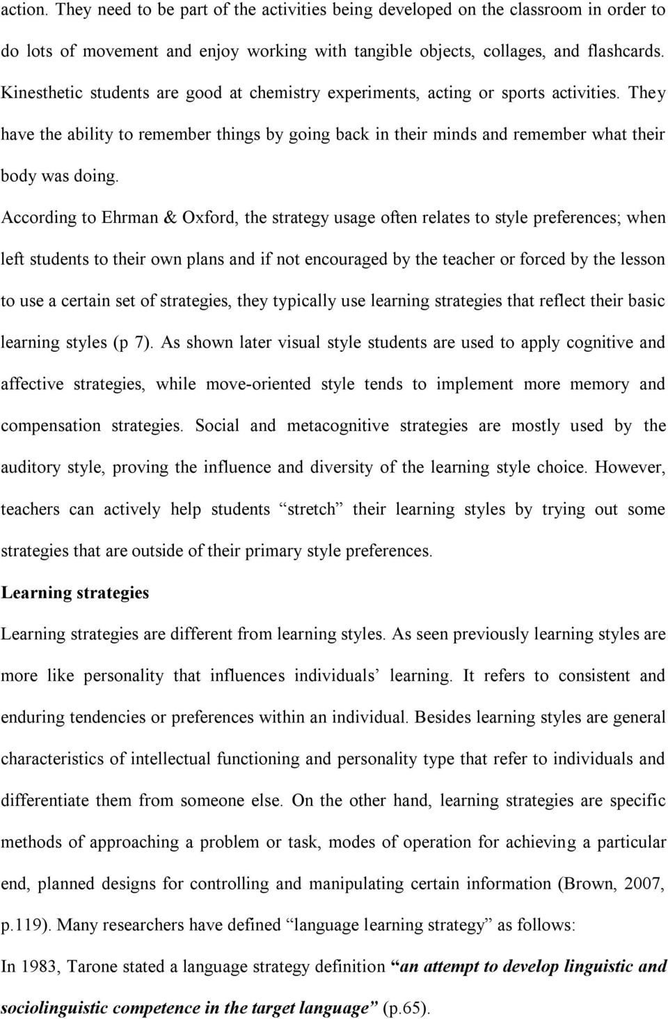 According to Ehrman & Oxford, the strategy usage often relates to style preferences; when left students to their own plans and if not encouraged by the teacher or forced by the lesson to use a