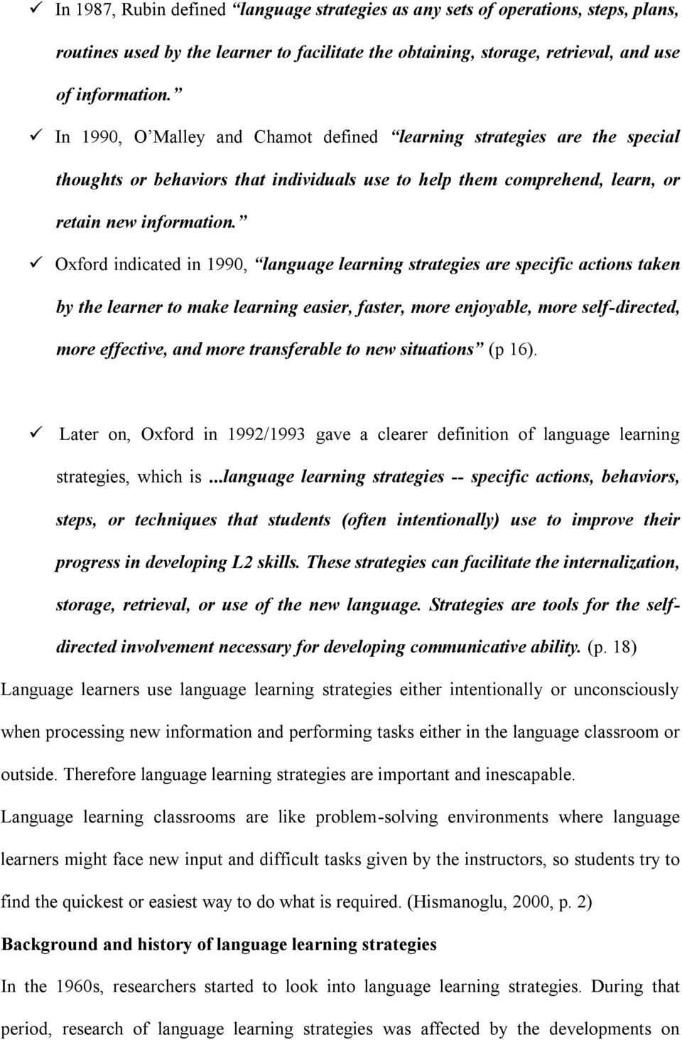 Oxford indicated in 1990, language learning strategies are specific actions taken by the learner to make learning easier, faster, more enjoyable, more self-directed, more effective, and more