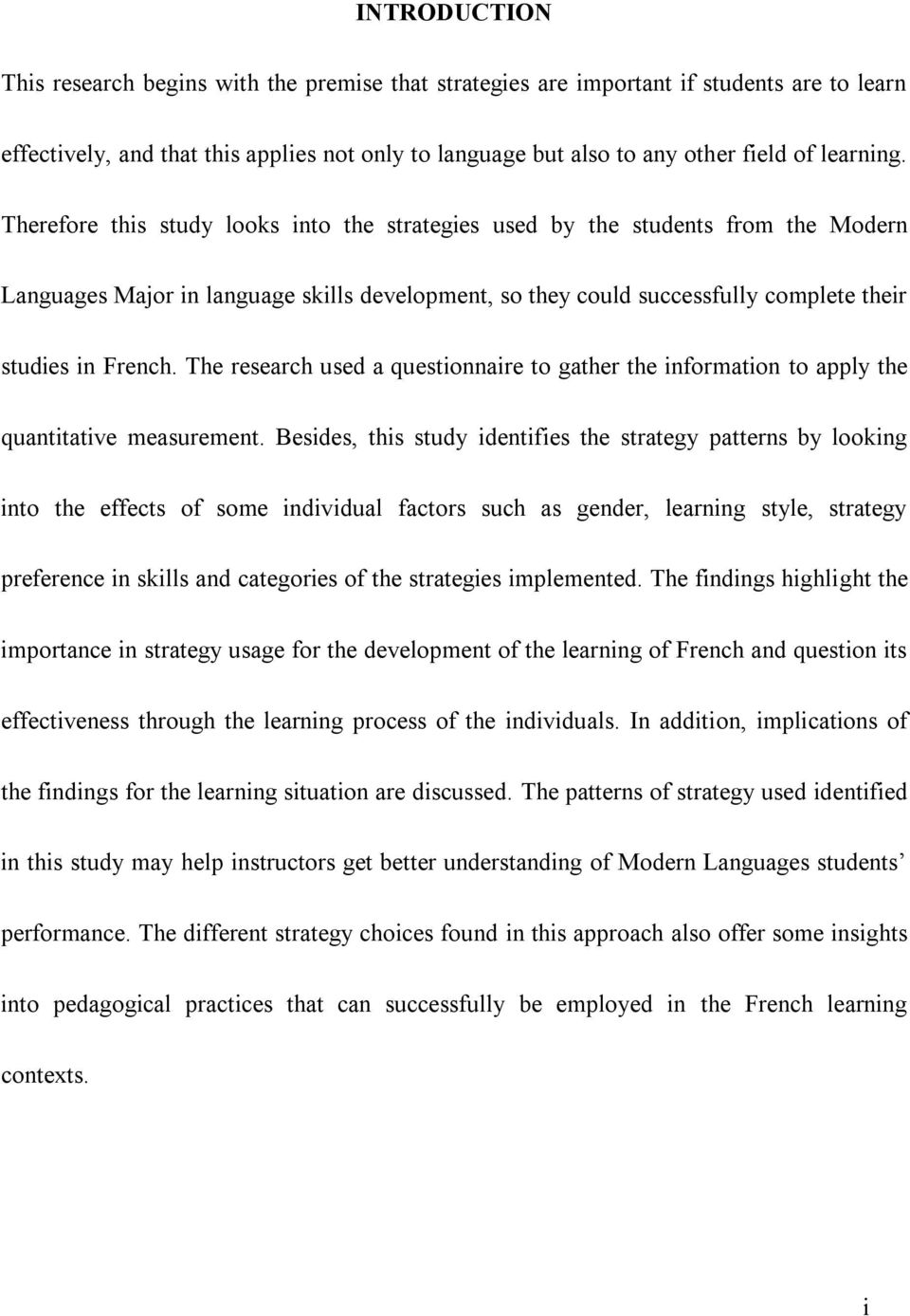 Therefore this study looks into the strategies used by the students from the Modern Languages Major in language skills development, so they could successfully complete their studies in French.